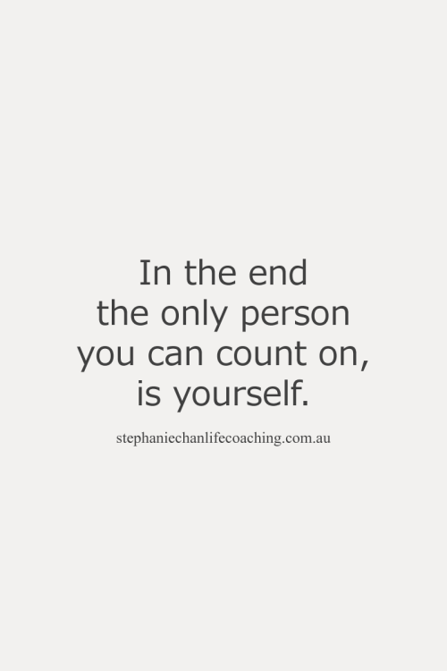 In the end the only person you can count on, is yourself   #words