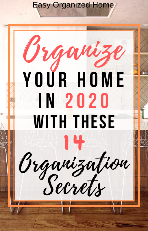 Home Hacks 2020.14 Secrets For An Organized Home Home Organization Hacks