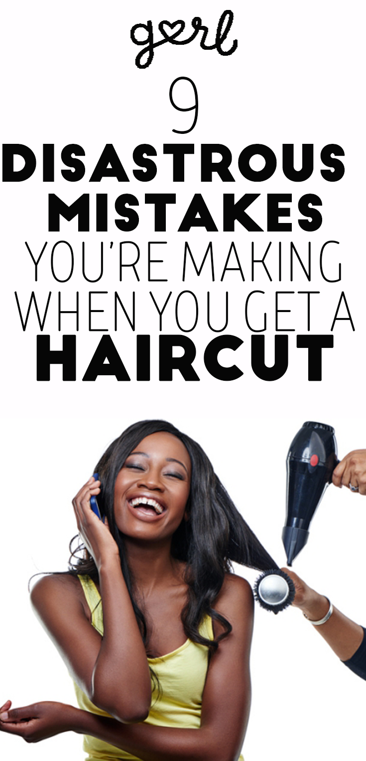 9 Disastrous Mistakes You Make When Getting A Haircut Haircuts And