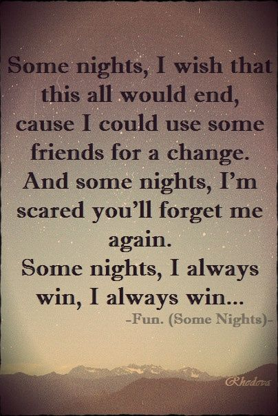 Some Nights I Wish That This All Would End Cause I Could Use