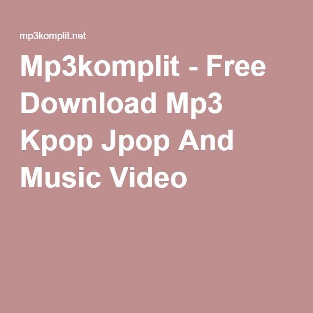 Mp3komplit - Free Download Mp3 Kpop Jpop And Music Video | KPop