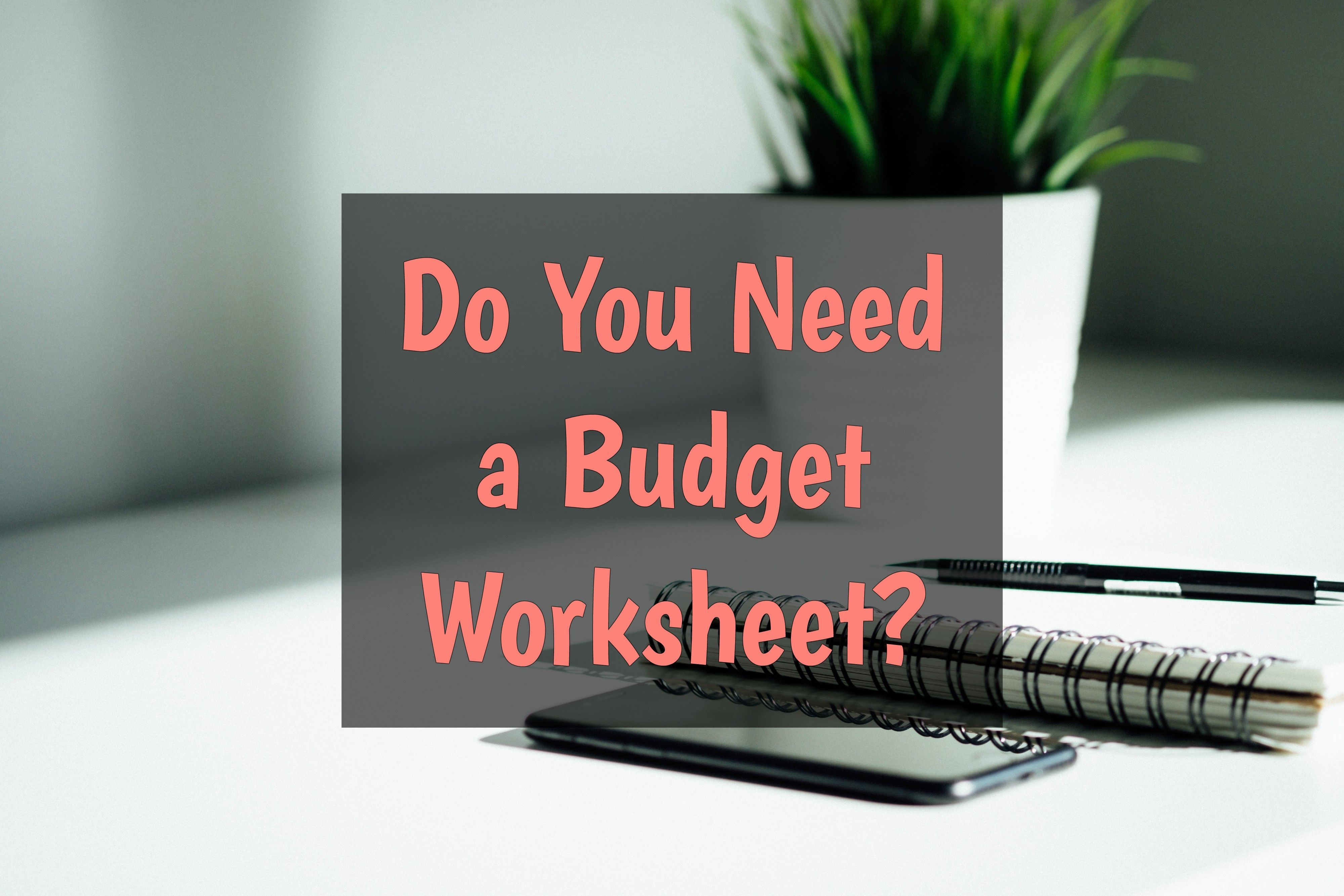 Do You Need A Budget Worksheet