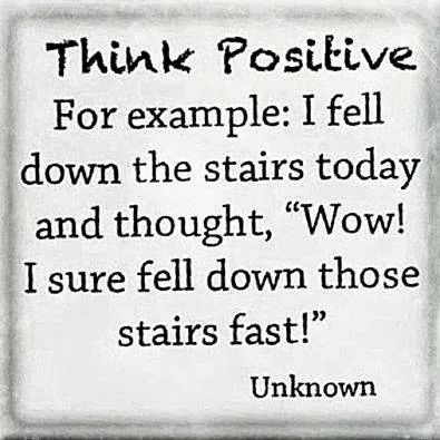 af135c6f8c98b663de8b16ae48348479 think positive for example i fell down the stairs today and