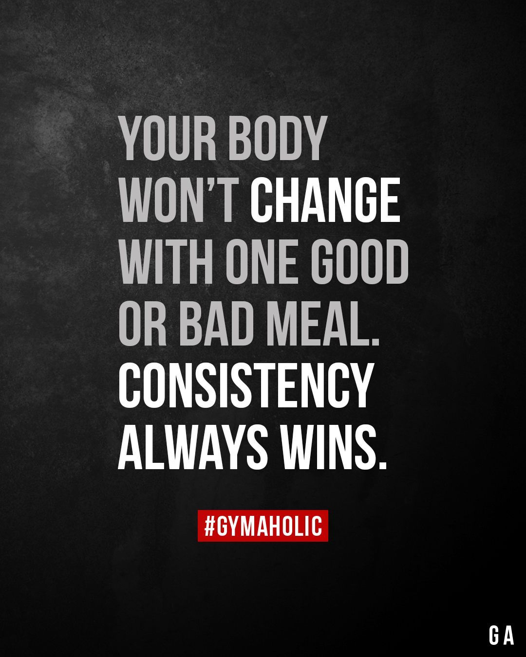 Your body won't change with one or bad meal. Consistency always wins. -  Your body won't change with...
