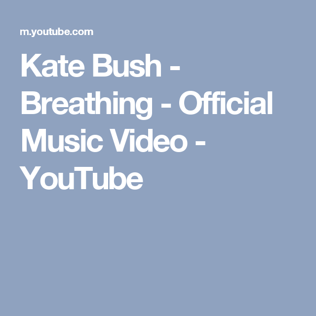 Kate Bush - Breathing - Official Music Video - YouTube | Song of the