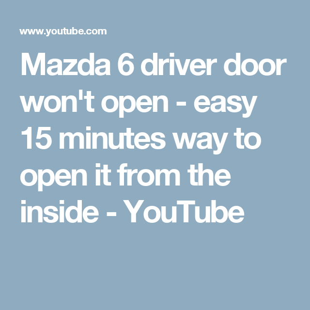 Mazda 6 Driver Door Won T Open Easy 15 Minutes Way To Open It From The Inside Youtube Mazda 6 Mazda Easy