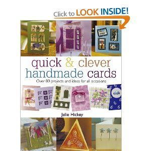 Quick and Clever Handmade Cards: Over 80 Projects and Ideas for All Occasions: Amazon.co.uk: Julie Hickey: Books