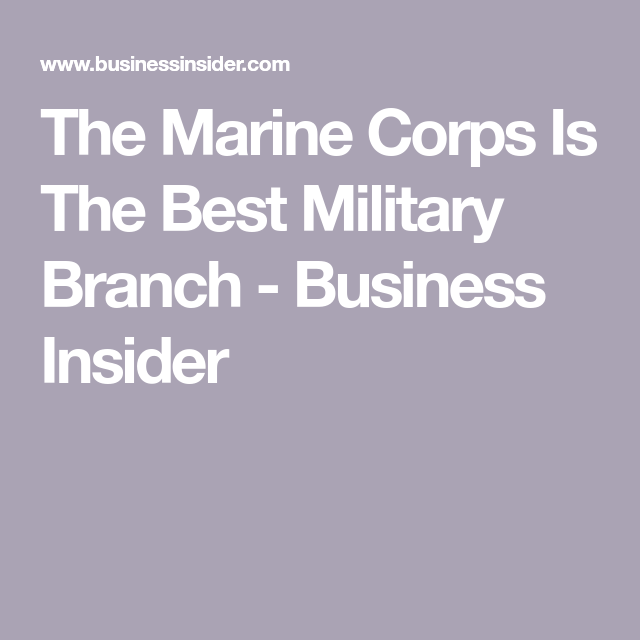 The US Marine Corps Is The Best Military Branch, According
