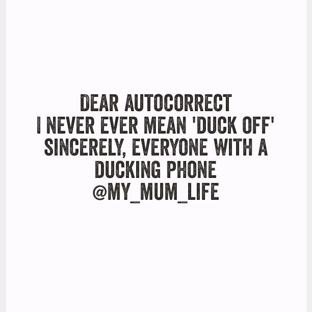 My auto correct is constantly trying to make me a better person. FUCK OFF AUTOCORRECT #dyac #autocorrect #quote #funny #seriously #stopit #meme #parentingtheshitoutoflife by my_mum_life