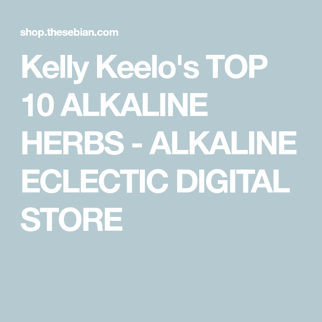 Kelly Keelo's TOP 10 ALKALINE HERBS   Alkaline   Herbs, Store, Tops