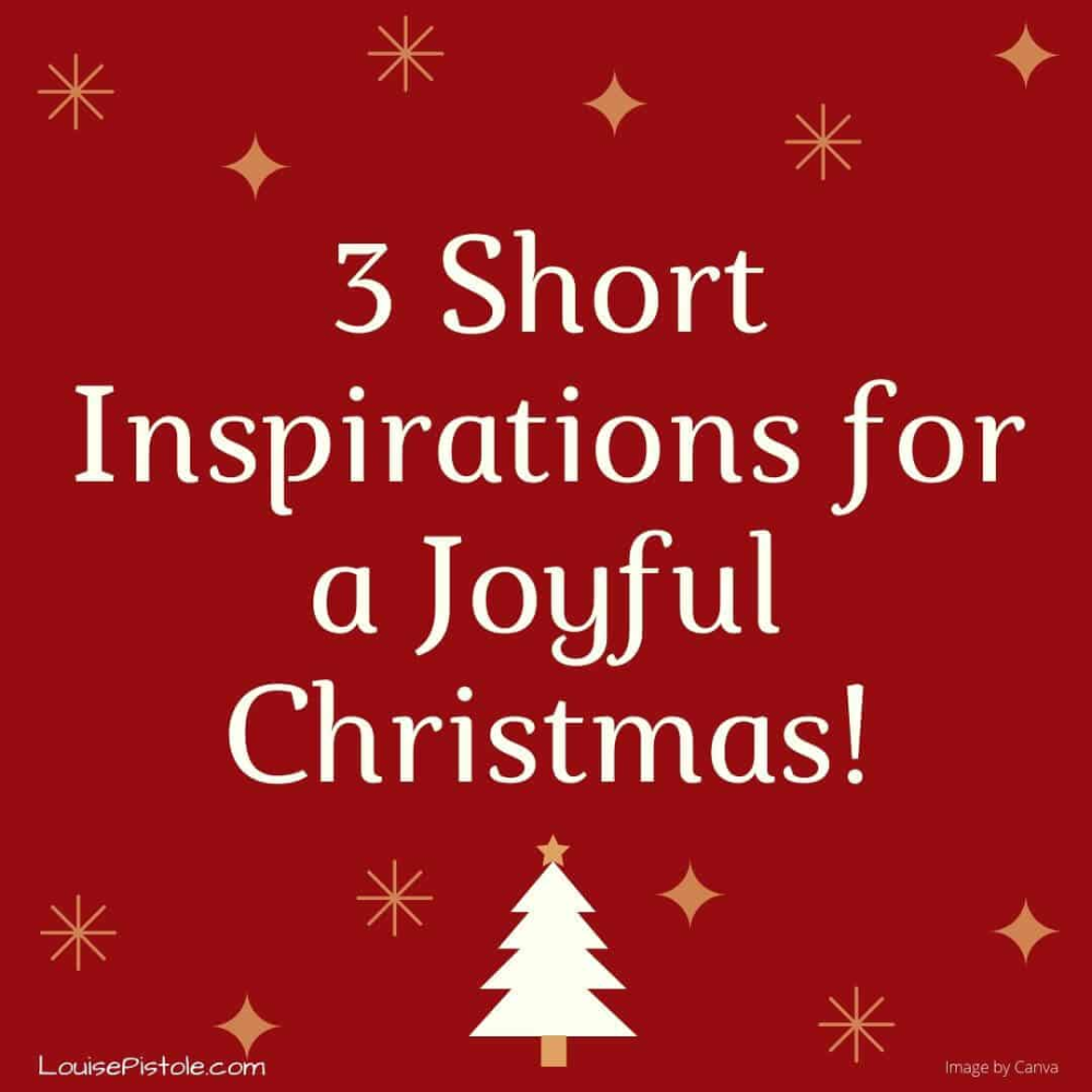 3 Short Inspirations for a Joyful Christmas! Old