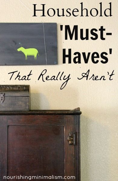 Household Must Haves That Really Aren T Becoming Minimalist