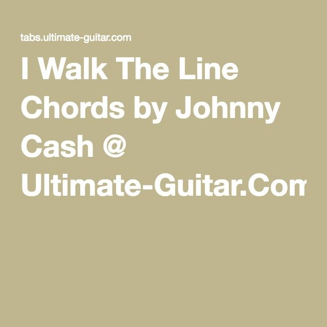 I Walk The Line Chords by Johnny Cash @ Ultimate-Guitar.Com | guitar ...