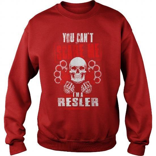 RESLER You Can't Scare Me. I'm A RESLER - RESLER T Shirt, RESLER Hoodie, RESLER Family, RESLER Tee, RESLER Name, RESLER bestseller, RESLER shirt