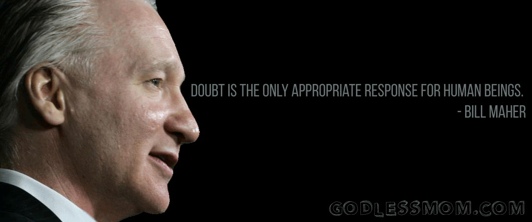 Doubt. Bill Maher  More:   #atheist #atheism