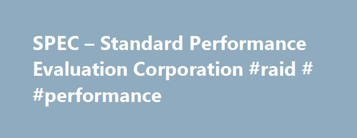 SPEC u2013 Standard Performance Evaluation Corporation #raid - performance evaluation