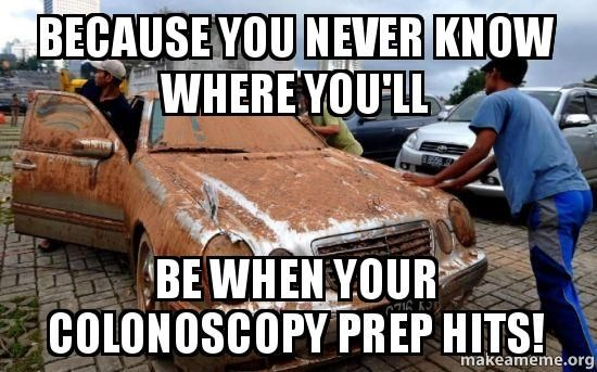 Because You Never Know Where You Ll Be When Your Colonoscopy Prep Hits With Images Colonoscopy Prep Colonoscopy Colonoscopy Humor