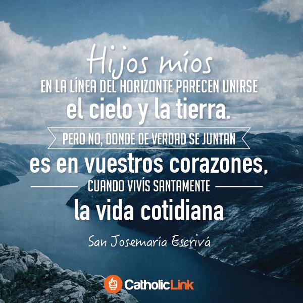 Santidad En La Vida Cotidiana San Josemaría Frases De Santos San Josemaria Escriva San Josemaria