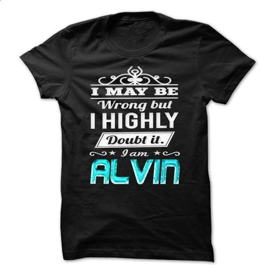 I May Be Wrong ...But I Highly Doubt It Im ALVIN - Spec - #shirt dress #tshirt diy. BUY NOW => https://www.sunfrog.com/Holidays/I-May-Be-Wrong-But-I-Highly-Doubt-It-Im-ALVIN--Special-Shirt-.html?68278