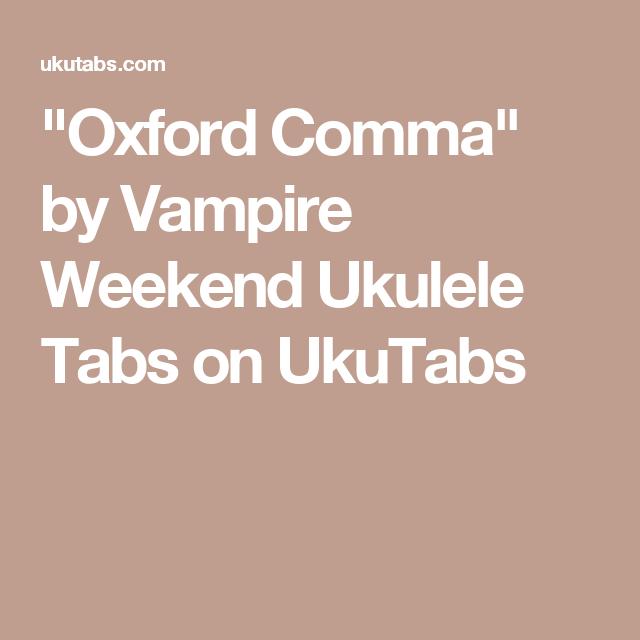 Oxford Comma By Vampire Weekend Ukulele Tabs On Ukutabs Geetarz