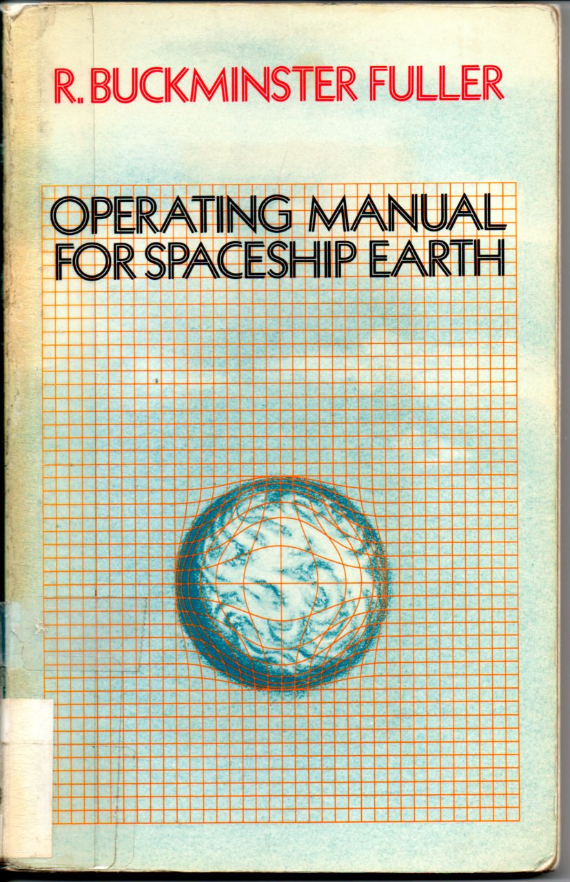 Operating manual for spaceship earth by Buckminster Fuller Operating manual  for spaceship earth is a short book by R. Buckminster Fuller, first  published in ...