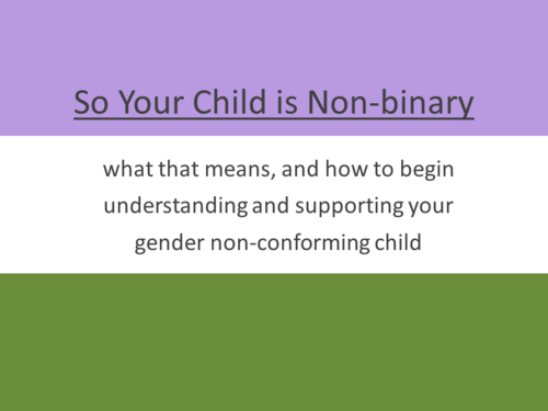 So Your Child Is Nonbinary A Guide For Parents More Gender Nonconforming Binary Lgbtq