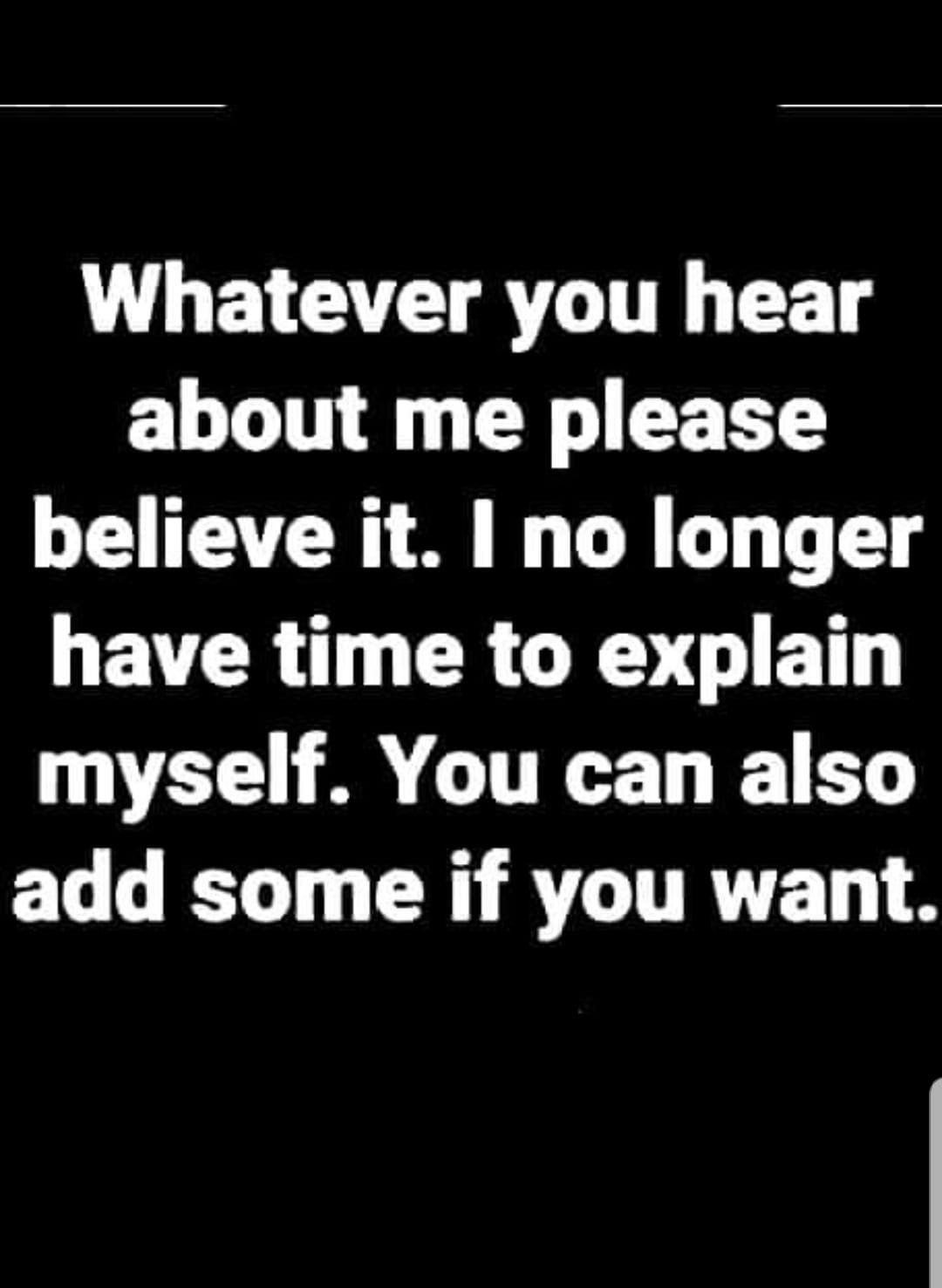 Whatever You Hear About Me Please Believe It I No Longer Have Time To Explain Myself You Can Also Add Some If You W Insulting Quotes Wise Quotes Funny Quotes