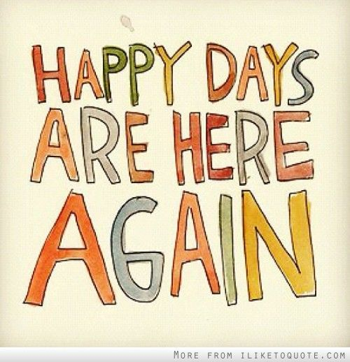 Happy Days Are Here Again Happy Quotes Cool Words Happy Day