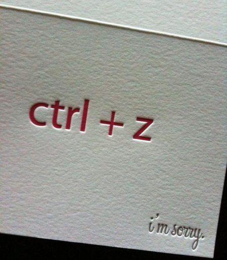 ctrl + z (I'm sorry)