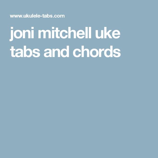 Joni Mitchell Uke Tabs And Chords Music To Play Pinterest