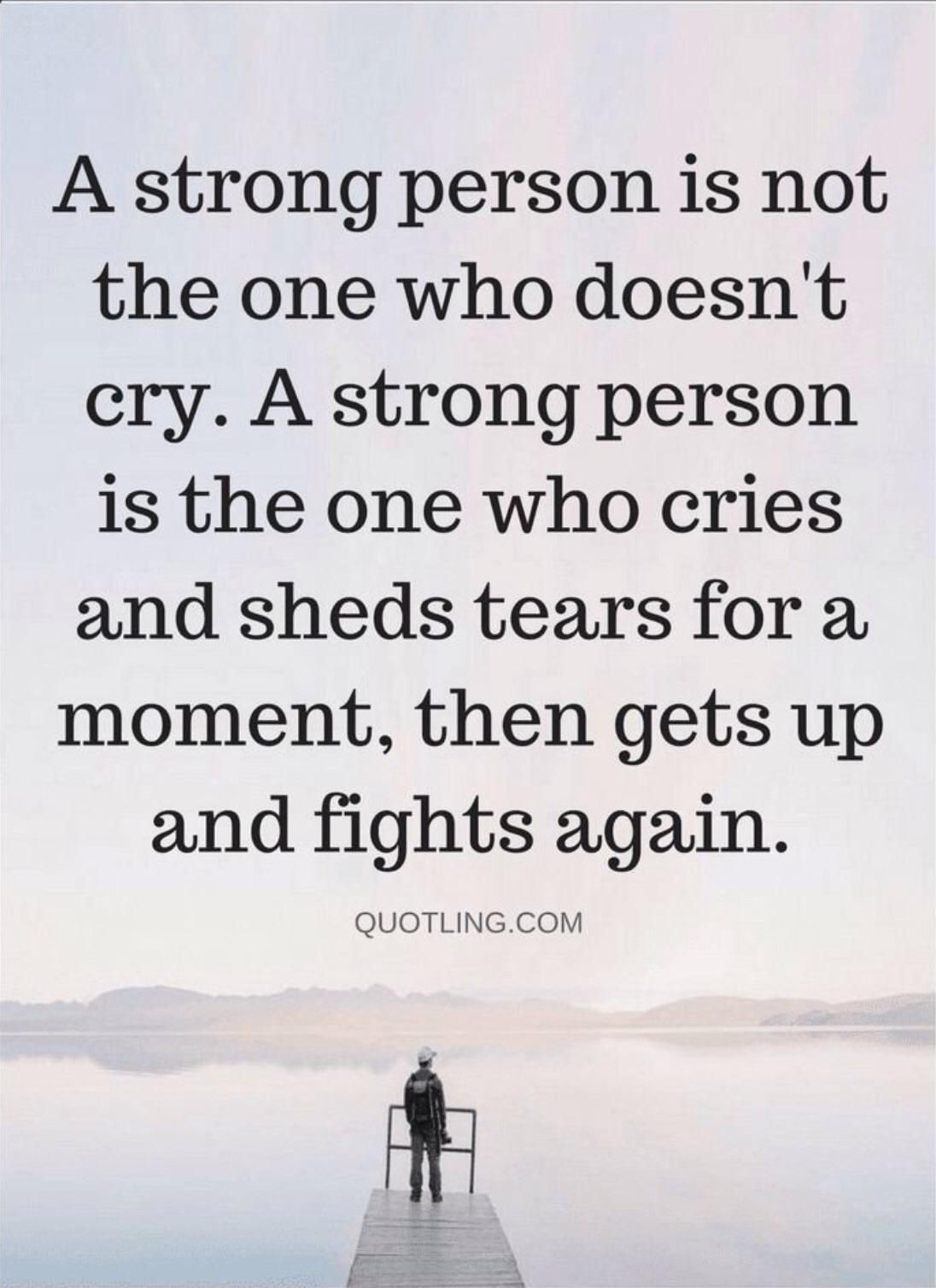 Crying Doesn T Mean You Re Weak Quotes About Moving On From Friends New Quotes Words