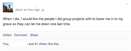 But in the end, they give you an experience you'll never forget:   23 Reasons Why Group Projects Should Be Wiped Off The Face Of The Earth