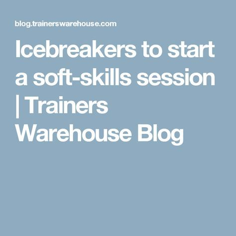 Icebreakers to start a soft-skills session Trainers Warehouse - warehouse skills
