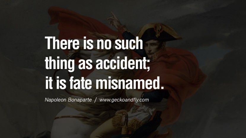There is no such thing as accident; it is fate misnamed. 40 Napoleon Bonaparte Quotes On War, Religion, Politics And Government [ Part 1 ]