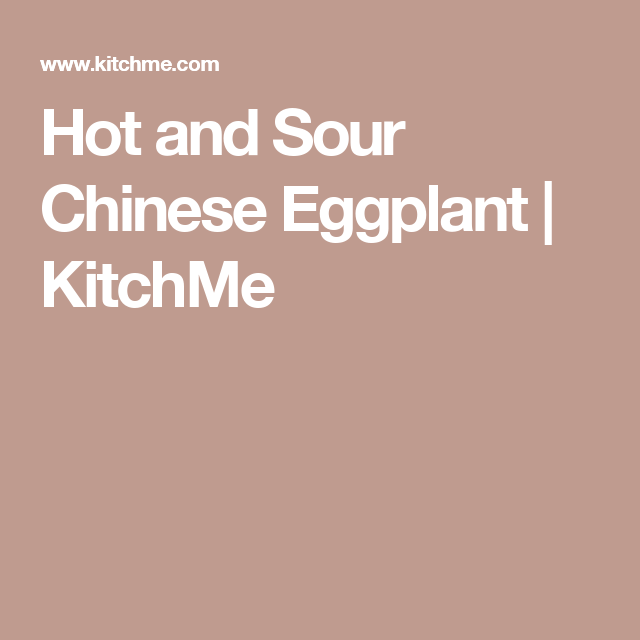 Hot and Sour Chinese Eggplant | KitchMe