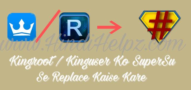KingRoot / KingUser Ko SuperSu Se Replace Kaise Kare
