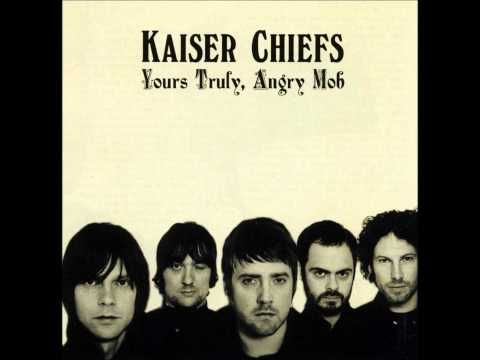Kaiser Chiefs Yours Truly Angry Mob Full Album Youtube Album