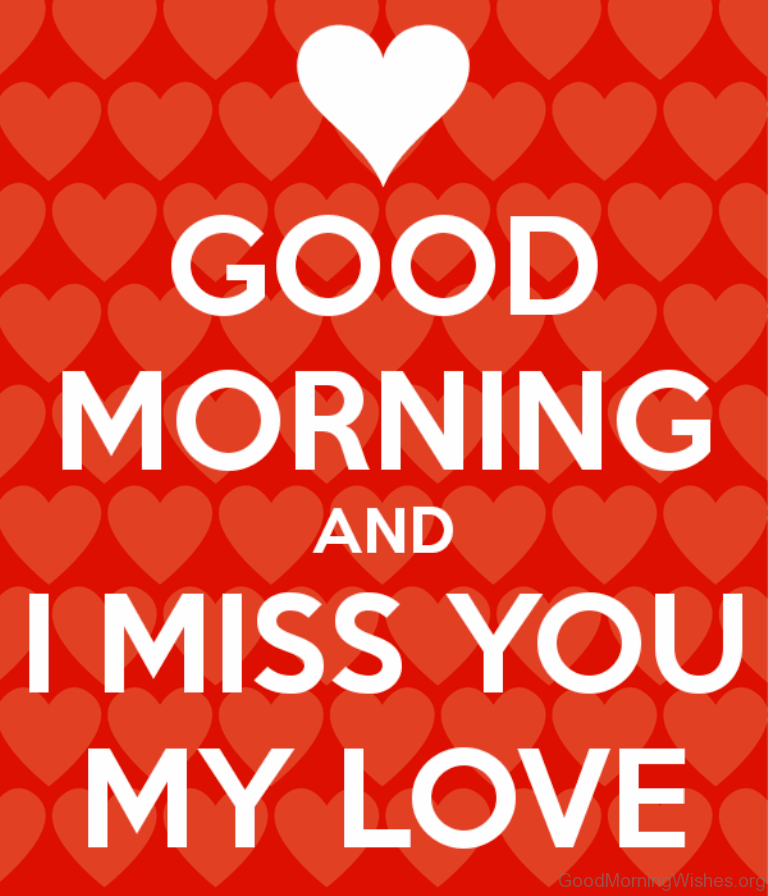 Good Morning And I Miss You My Love Miss You Good Morning