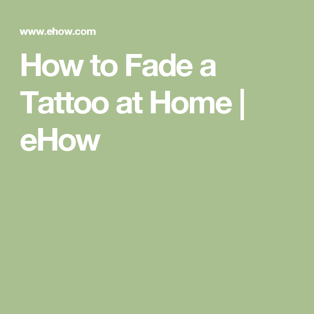 How To Fade A Tattoo At Home Ehow Tattooremovaldiy