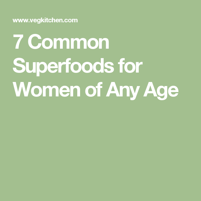 7 Common Superfoods for Women of Any Age