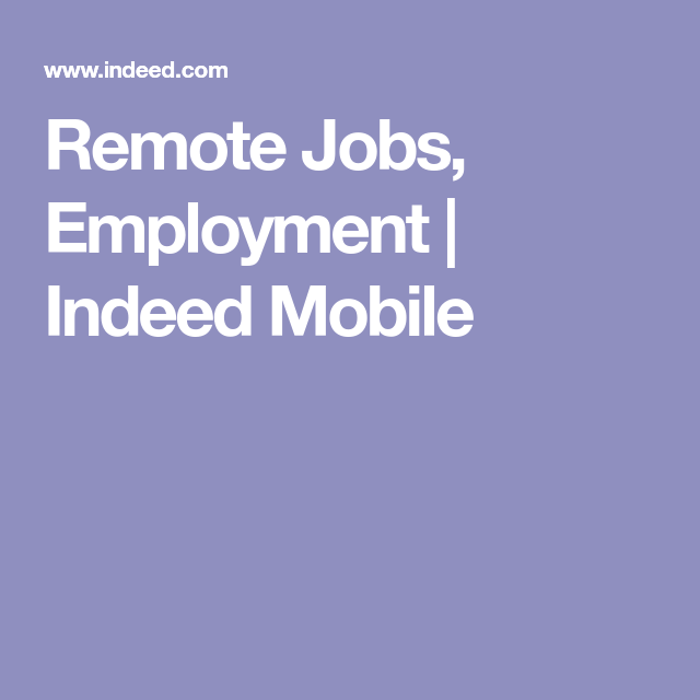 Remote Jobs, Employment | Indeed Mobile