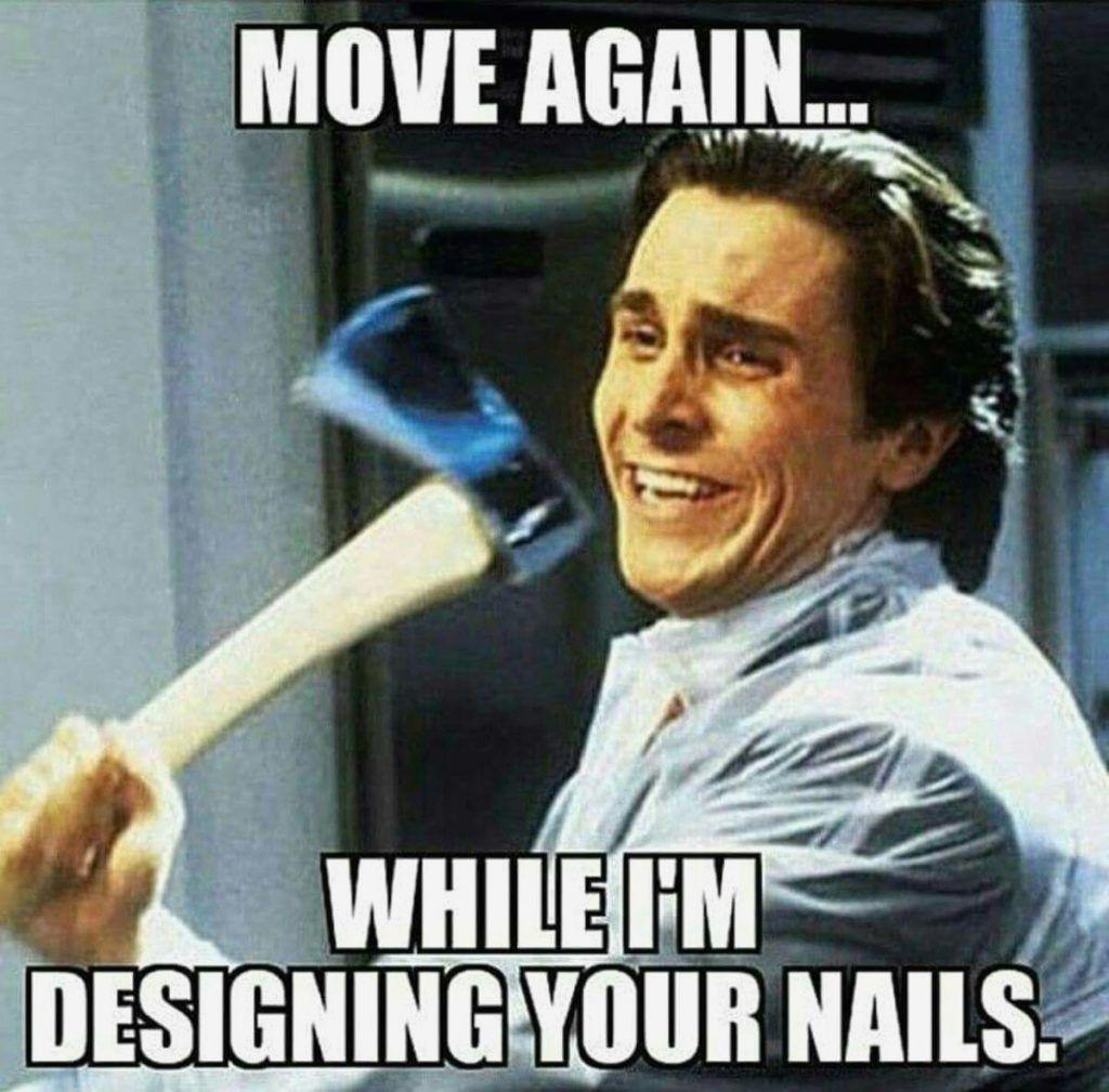 28 Funniest Nail Memes Nail tech vs the Client Nail