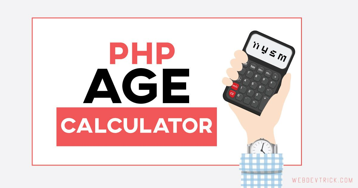 How To Create An Age Calculator Today You Will Learn How To Calculate Age Using Php With Php Age Calcu Age Calculator Web Development Design Login Page Design