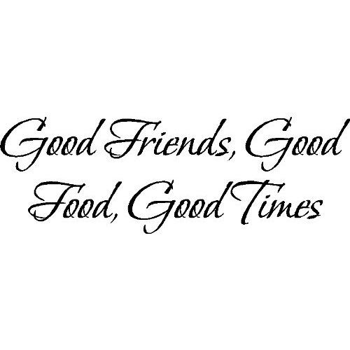 Good Friends Good Times Wall Quotes Friends Sayings Friends Quotes Dinner Quotes Quotes