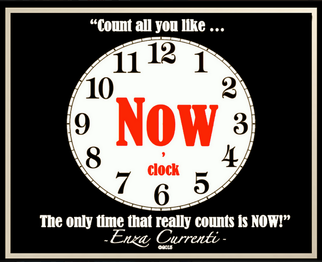 """""""Count all you like, the only time that counts is NOW The greatest GIFT of 'TIME' is the 'PRESENT' Following us wherever we are, wherever we go!"""""""