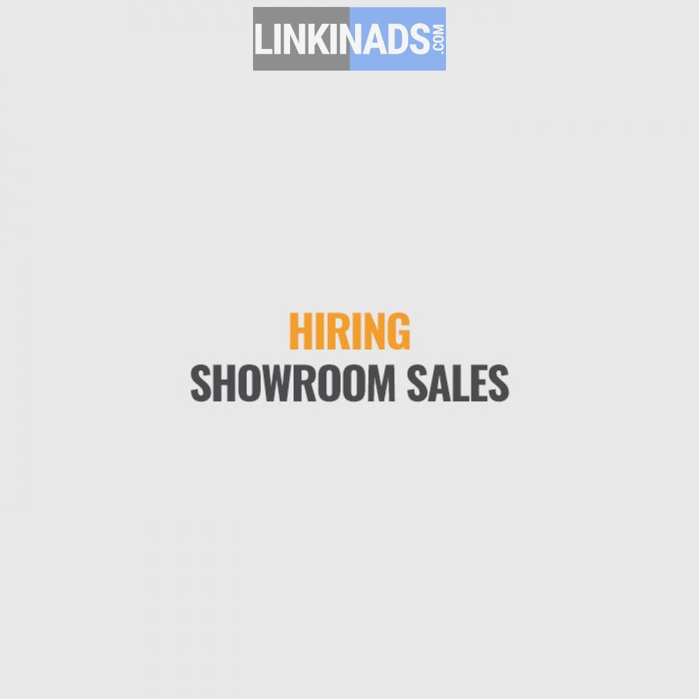 Hiring  Showroom Sales  LinkinadsCom Advertisement