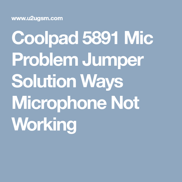 Coolpad 5891 Mic Problem Jumper Solution Ways Microphone Not Working