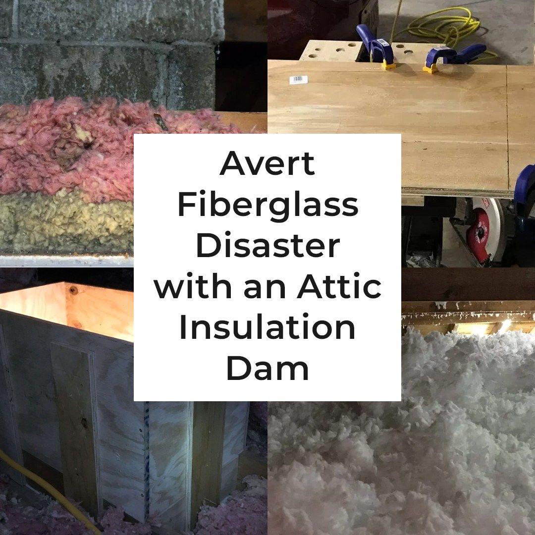 Avert Fiberglass Disaster With An Attic Insulation Dam Real Gospodar Blown In Insulation Attic Insulation Insulation
