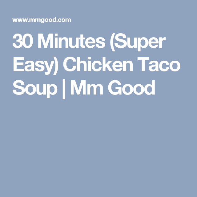 30 Minutes (Super Easy) Chicken Taco Soup | Mm Good