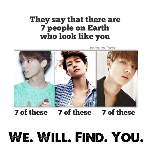 That Means There Are 7 Look Alikes Of All Your Favorite Kpop Idols Isn T That A Lovely Thought Exo Memes Exo Funny Kpop Memes